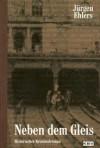Neben dem Gleis: Historischer Kriminalroman - Jürgen Ehlers