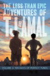 The Less Than Epic Adventures of TJ and Amal Volume 3: Ten Days of Perfect Tunes - E.K. Weaver
