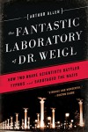 The Fantastic Laboratory of Dr. Weigl: How Two Brave Scientists Battled Typhus and Sabotaged the Nazis - Arthur Allen Cohen