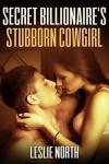 Secret Billionaire's Stubborn Cowgirl - Leslie North