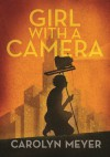 Girl with a Camera: Margaret Bourke-White, Photographer: A Novel - Carolyn Meyer