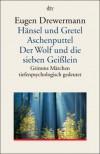 Hänsel und Gretel. Aschenputtel. Der Wolf und die sieben Geißlein. Grimms Märchen tiefenpsychologisch gedeutet - Eugen Drewermann
