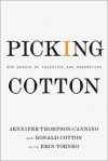 Picking Cotton: Our Memoir of Injustice and Redemption - Jennifer Thompson-Cannino, Ronald Cotton, Erin Torneo