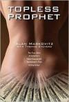 Topless Prophet: The True Story of America's Most Successful Gentleman's Club Entrepreneur - Alan Markovitz