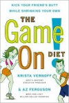 The Game on! Diet: Kick Your Friend's Butt While Shrinking Your Own - Krista Vernoff,  Az Ferguson