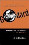 Godard: A Portrait of the Artist at Seventy - Colin MacCabe
