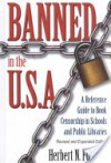 Banned in the U.S.A.: A Reference Guide to Book Censorship in Schools and Public Libraries--Revised and Expanded Edition - Herbert N. Foerstel