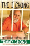 The I Chong: Meditations from the Joint - Tommy Chong