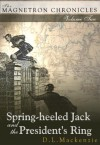Spring-heeled Jack and the President's Ring (The Magnetron Chronicles) - D. L. Mackenzie
