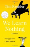 We Learn Nothing: Essays - Tim Kreider