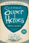 All My Friends Are Superheroes: Tenth Anniversary Edition - Andrew Kaufman