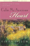 Calm My Anxious Heart: A Woman's Guide to Finding Contentment (TH1NK Reference Collection) - Linda Dillow