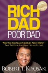 Rich Dad Poor Dad: What The Rich Teach Their Kids About Money - That The Poor And Middle Class Do Not! - Robert T. Kiyosaki