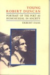 Young Robert Duncan: Portrait of the Poet as Homosexual in Society - Ekbert Faas
