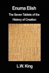 Enuma Elish: The Seven Tablets of the History of Creation - L W King