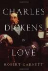 Charles Dickens in Love - Robert  Garnett