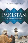 Pakistan: A Hard Country - Anatol Lieven