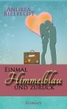 Einmal Himmelblau und zurück (German Edition) - Andrea Bielfeldt