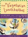 The Vegetarian Lunchbasket: Over 225 Easy, Low-Fat, Nutritious Recipes for the Quality-Conscious Family on the Go - Linda Haynes, Jyoti Haynes