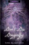 Don't Die, Dragonfly - Linda Joy Singleton