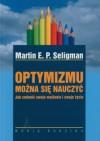 Optymizmu można się nauczyć. Jak zmienić swoje myślenie i swoje życie - Martin E.P. Seligman