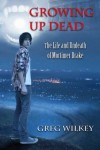 Growing Up Dead (Volume 1) - Greg Wilkey