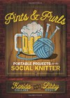 Pints and Purls: Portable Projects for the Social Knitter - Karida Collins, Libby Bruce