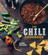 The Chili Cookbook: A History of the One-Pot Classic, with Cook-off Worthy Recipes from Three-Bean to Four-Alarm and Con Carne to Vegetarian - Robb Walsh