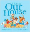 This is our House - Michael Rosen,  Bob Graham (Illustrator)
