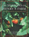 The Seasons on Henry's Farm: A Year of Food and Life on a Sustainable Farm - Terra Brockman, Deborah Madison