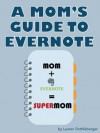 A Mom's Guide to Evernote - Lauren Rothlisberger