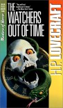 The Watchers Out of Time - H.P. Lovecraft; August Derleth;