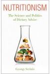 Nutritionism: The Science and Politics of Dietary Advice - Gyorgy Scrinis