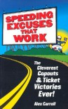 Speeding Excuses That Work: The Cleverest Copouts and Ticket Victories Ever - Alex Carroll