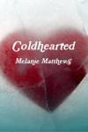 Coldhearted - Melanie  Matthews