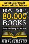 HOW I SOLD 80,000 BOOKS: Book Marketing for Authors - Alinka Rutkowska