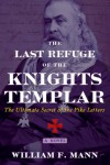 The Last Refuge of the Knights Templar - William F. Mann