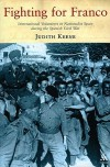 Fighting for Franco: International Volunteers in Nationalist Spain During the Spanish Civil War, 1936-39 - Judith Keene