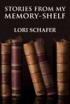 Stories from My Memory-Shelf - Lori Schafer