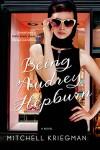 Being Audrey Hepburn: A Novel - Mitchell Kriegman