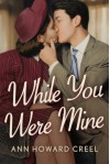 While You Were Mine - Ann Howard Creel