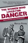The Women Who Lived for Danger: Behind Enemy Lines During WWII - Marcus Binney