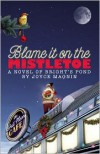 Blame It on the Mistletoe (Bright's Pond Series) - Joyce Magnin