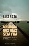 Memória dos Dias sem Fim: O amor, o sentir das gentes e a crueza da guerra colonial de África - Luís Rosa