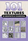 101 Textures in Graphite & Charcoal - Steven Pearce