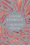 The Round House - Louise Erdrich