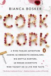 Cork Dork: A Wine-Fueled Adventure Among the Obsessive Sommeliers, Big Bottle Hunters, and Rogue Scientists Who Taught Me to Live for Taste - Bianca Bosker