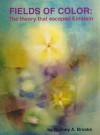 Fields of Color: The theory that escaped Einstein - Rodney A. Brooks