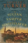 The Sultan, the Vampyr and the Soothsayer - Lucille Turner