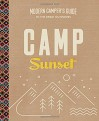 Camp Sunset: A Modern Camper's Guide to the Great Outdoors - Editors of Sunset Magazine